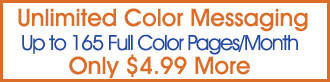 Unlimited Color Messaging 165 Full Color Pages/Month Only $4.99 More